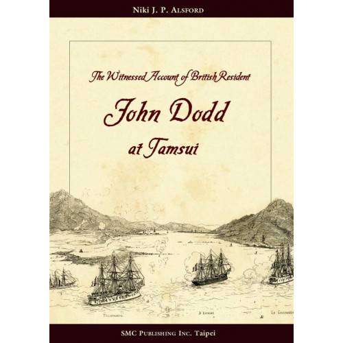 The Witnessed Account of British Resident John Dodd at Tamsui  英籍人陶德買辦在台灣淡水的見證