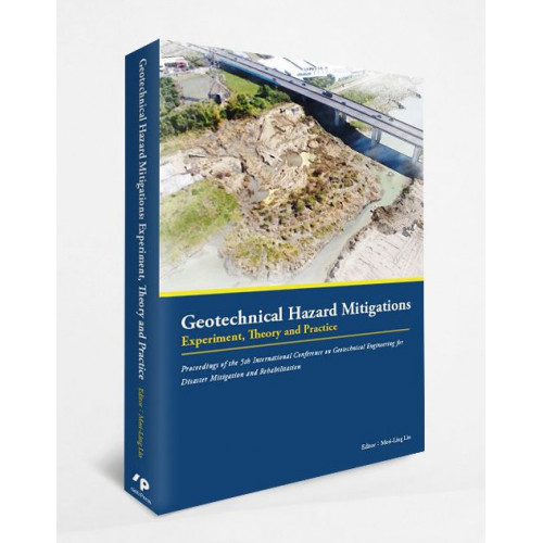 Geotechnical Hazard Mitigations: Experiment,Theory and Practice - Proceeding of 5th International Conference on Geotechnical Engineering for Disaster Mitigation and Rehabilitation