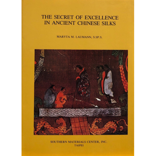 The Secret of Excellence in Ancient Chinese Silks 中國古代絲織業精華