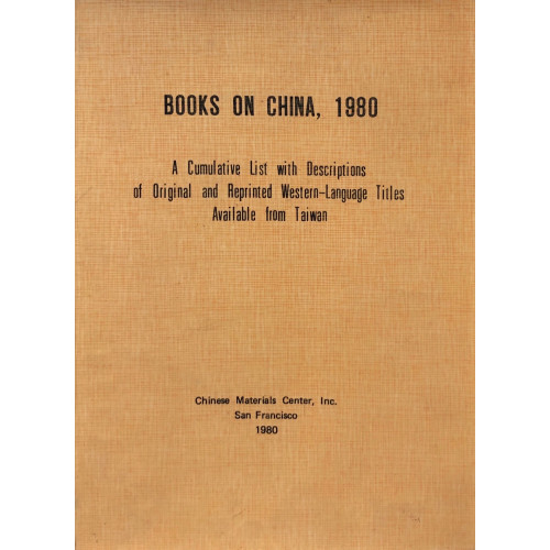 Books on China (中國書目-台灣出版及重印西文書目: 1980): A Cumulative List with Descriptions of Original and Reprinted Western-Language Titles Available from Taiwan