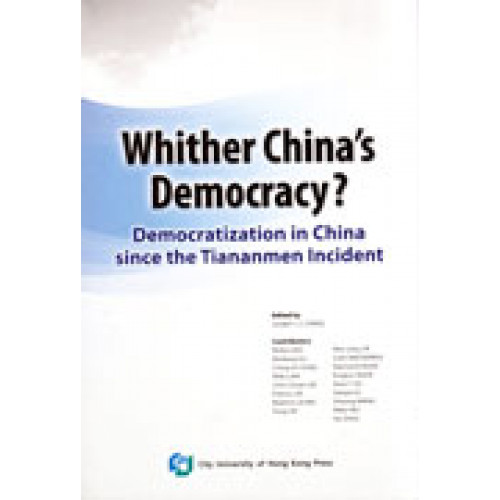 Whither China's Democracy?Democratization in China since the Tiananmen Incident