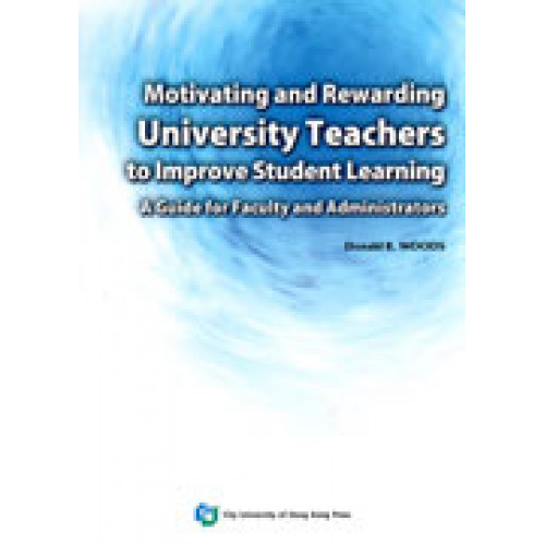 Motivating and Rewarding University Teachers to Improve Student Learning: A Guide for Faculty and Administrators by Donald R. Woods