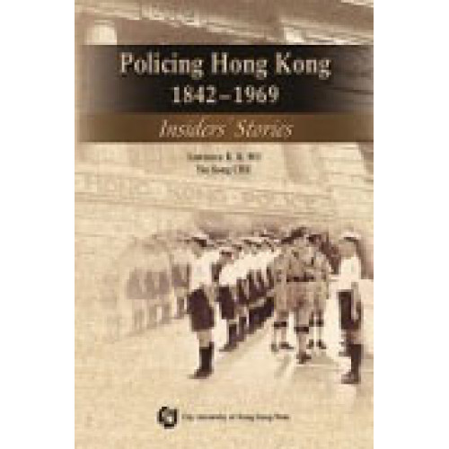 Policing Hong Kong, 1842-1969 - Insider's Stories