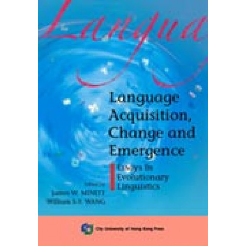 Language Acquisition, Change and Emergence: Essays in Evolutionary Linguistics