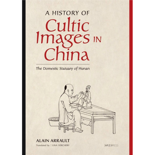 A History of Cultic Images in China:The Domestic Statuary of Hunan