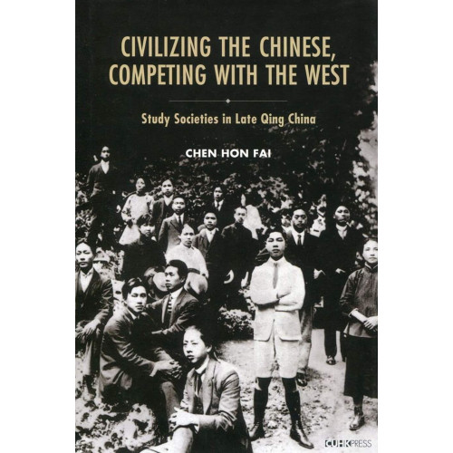 Civilizing the Chinese, Competing With the West:Study Societies in Late Qing China