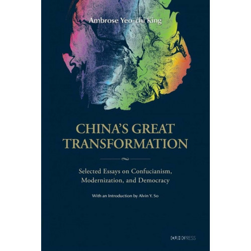 China's Great Transformation:Selected Essays on Confucianism, Modernization, and Democracy