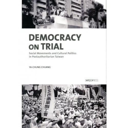 Democracy on Trial:Social Movements and Cultural Politics in Postauthoritarian Taiwan