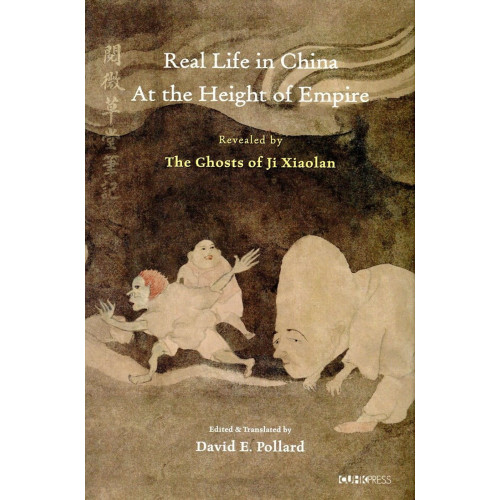 Real Life in China at the Height of Empire:Revealed by The Ghosts of Ji Xiaolan