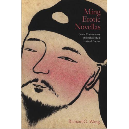 Ming Erotic Novellas:Genre, Consumption, and Religiosity in Cultural Practice