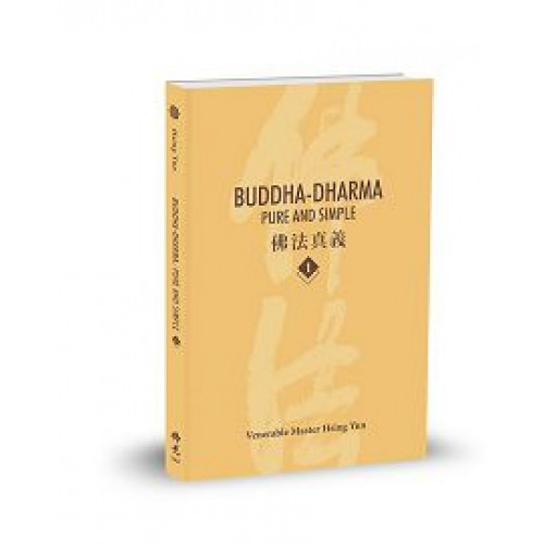 Buddha-Dharma: Pure and Simple 1:佛法真義 A 21st Century Guide to Buddhist Teachings
