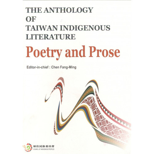 The Anthology of Taiwan indigenous literature : Poetry and Prose