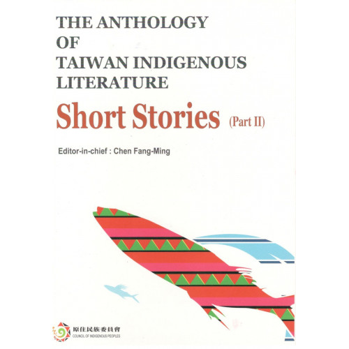 The Anthology of Taiwan indigenous literature : Short Stories (2)