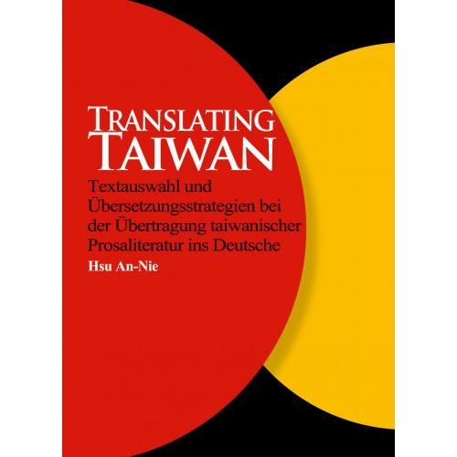 Translating Taiwan – Textauswahl und Übersetzungsstrategien bei der Übertragung taiwanischer Prosaliteratur ins Deutsche