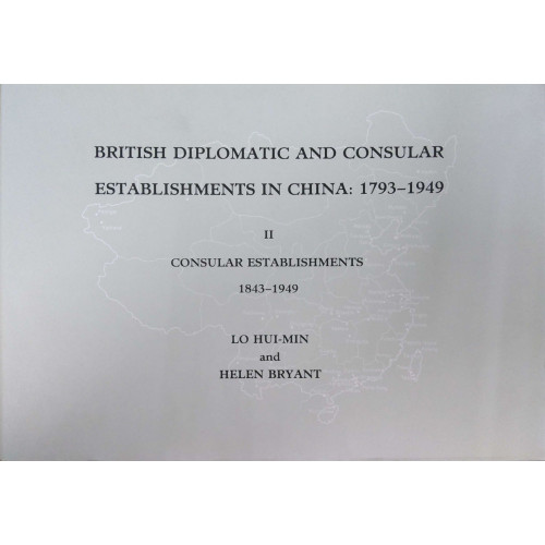 British Dipolmatic and Consular Establishment in China, 1793-1949, vol. 2    英國在中國的外交與領事館的設置,1793-1949,冊2