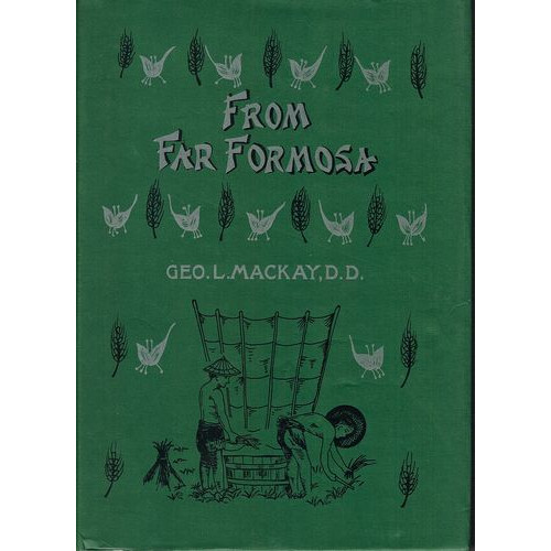 From Far Formosa:  The Island, Its People and Missions  台灣遙寄─島嶼、人民及傳教
