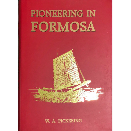 Pioneering in Formosa, Recollections of Adventures Among Mandarins, Wreckers & Head-hunting Savages   在福爾摩沙的先鋒歷險,清官、海盜與番人的奇遇