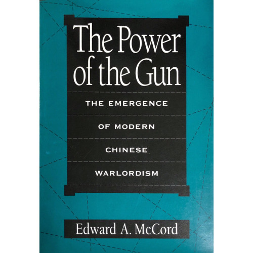 The Power of the Gun, the Emergence of Modern Chinese Warlordism 槍的力量,近代中國武器的出現