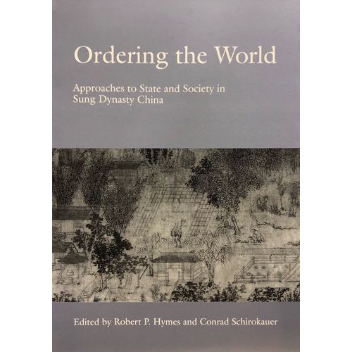 Ordering the World, Approaches to State and Society in Sung Dynasty China  中國宋代的世界秩序及朝向政權之路