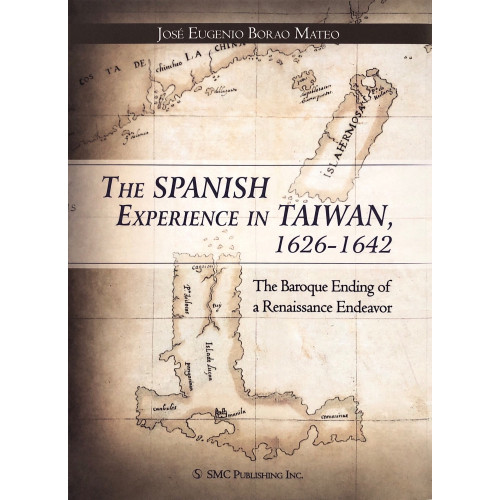 The Spanish Experience in Taiwan, 1626-1642: The Baroque Ending of a Renaissance Endeavor