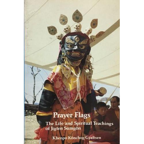 Prayer Flags: The Life & Spiritual Teachings of Jigten Sumgon