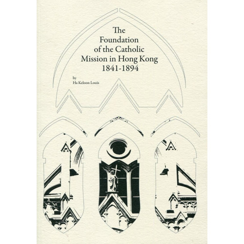 The Foundation of the Catholic Mission in Hong Kong 1841-1894
