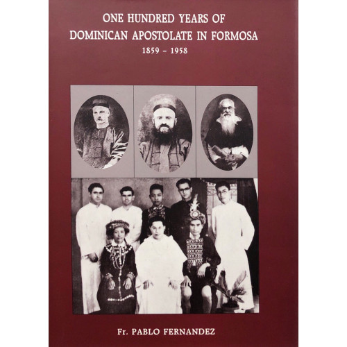 100 Years of Dominican Apostlate in Formosa, 1859-1958   台灣道明會傳教史,1859-1958