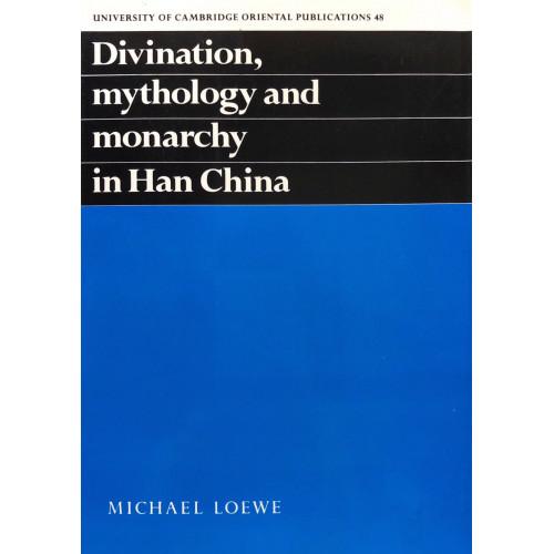 Divination, Mythology and Monarchy in Han China  中國漢代的占卜、神話和君主