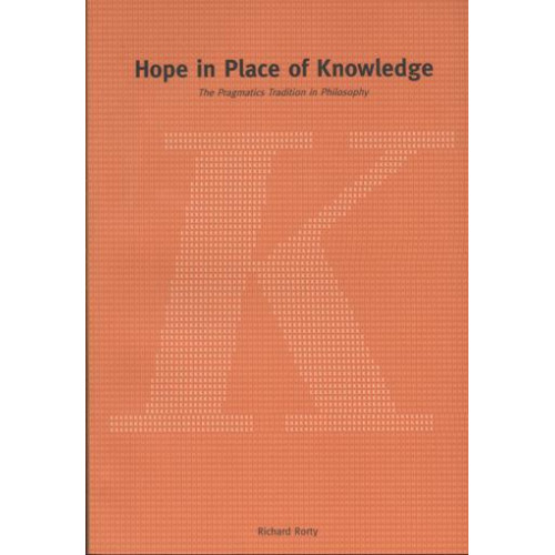 Hope in Place of Knowledge: The Pragmatics Tradition in Philosophy (平)
