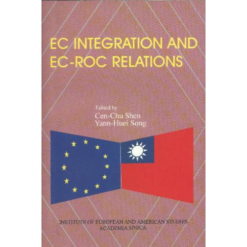 歐洲共同體整合與歐洲共同體-台灣的關係 (EC Integration and EC-ROC Relations) (精)