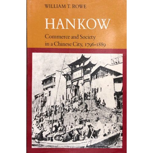 Hankow, Commerce and Society in a Chinese City, 1796-1889  1796-1889年漢口市的商業和社會