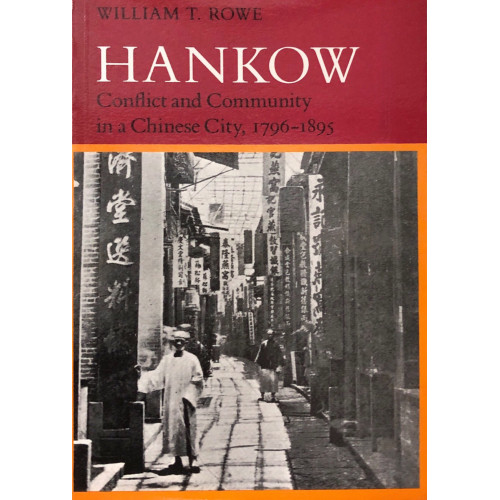 Hankow, Conflict and Community in a Chinese City, 1796-1895  1796-1895年的漢口市爭鬥與社區