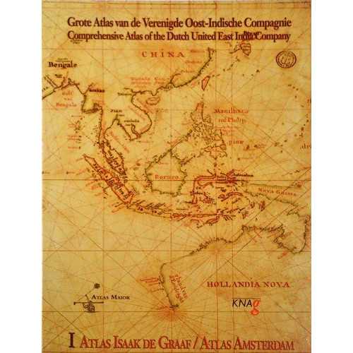 Grote Atlas van de Verenigde Oost-Indische Compagnie Comprehensive Atlas of the Dutch United East India Company I : Atlas Isaak de Graaf